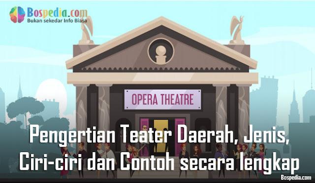 Pengertian Teater Daerah, Jenis, Ciri-ciri dan Contoh secara lengkap