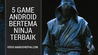 5 Game Android Bertema Ninja Terbaik