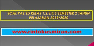 SOAL PAS SD KELAS 1,2,3,4,5 SEMESTER 2 TAHUN PELAJARAN 2019/2020