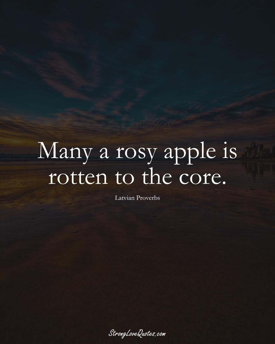 Many a rosy apple is rotten to the core. (Latvian Sayings);  #EuropeanSayings