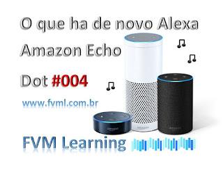 O que ha de novo Alexa - Amazon Echo Dot #004