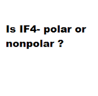 Is IF4- polar or nonpolar ?
