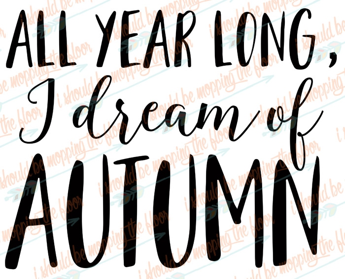All Year Long, I Dream of Autumn SVG