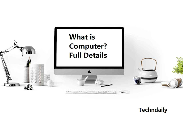(2021) What is a Computer?   Definition, History & Features (Full Detail)