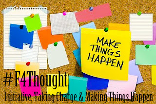 Initiative, Taking Charge & Making Things Happen #F4Thought
