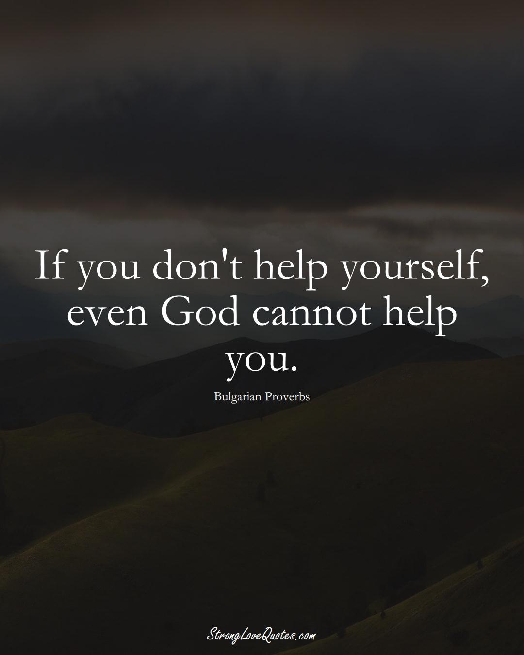 If you don't help yourself, even God cannot help you. (Bulgarian Sayings);  #EuropeanSayings