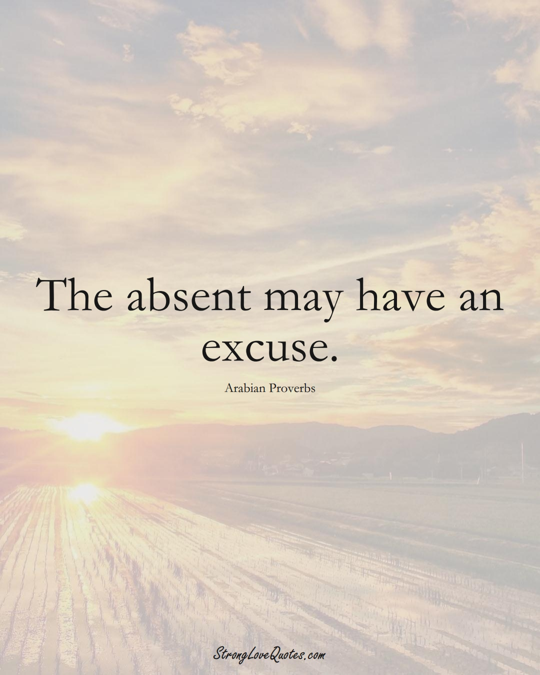 The absent may have an excuse. (Arabian Sayings);  #aVarietyofCulturesSayings