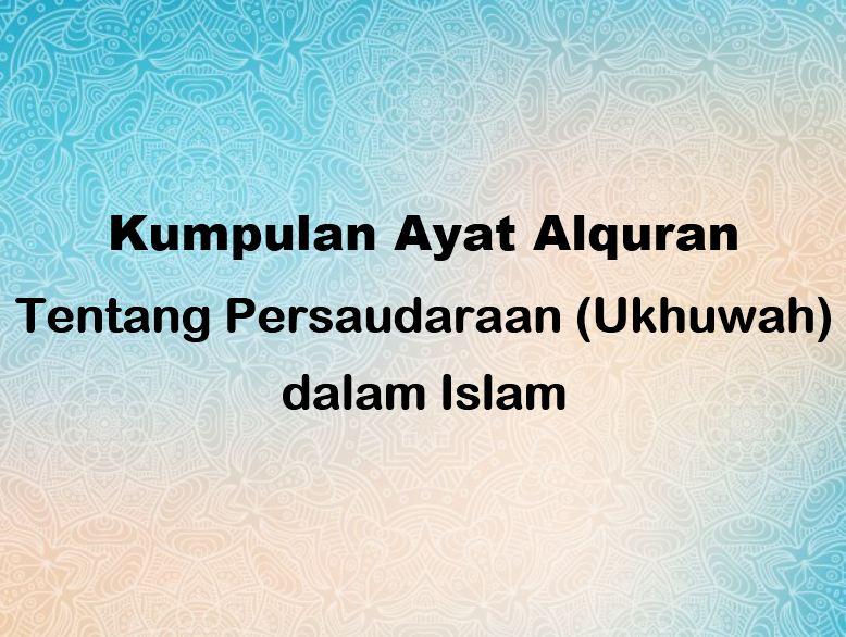 5 Ayat Alquran Tentang Persaudaraan Ukhuwah Dalam Islam