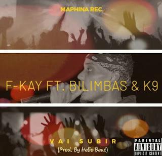 F-Kay - Vai Subir (feat. Bilimbas & K9) [Prod. Helio Beat]
