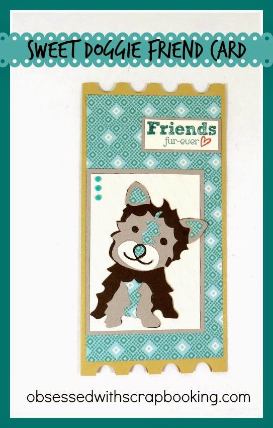 Cricut, Close to My Heart, Art Philosophy, CTMH, 4 Legged Friends, Friendly Pets, dog, cards, cardmaking, scrapbooking, videos