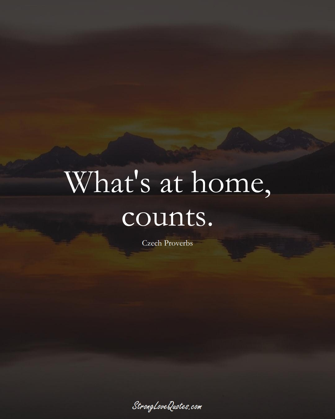 What's at home, counts. (Czech Sayings);  #EuropeanSayings