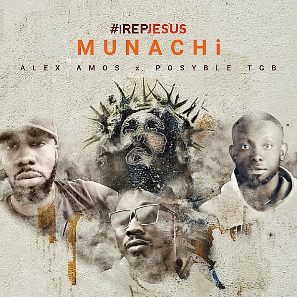 i Rep Jesus - Munachi Ft. Alex Amos x Posyble TGB