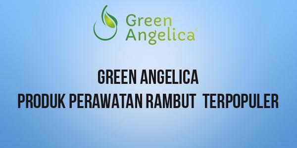 Green Angelica, obat rambut, perawatan rambut terbaik
