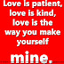 Love is patient, love is kind, love is the way you make yourself mine.