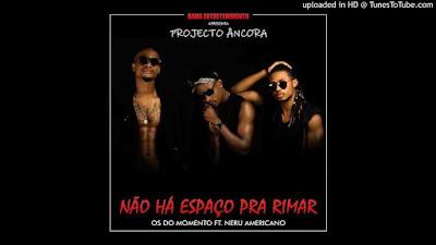 Os Do Momento Feat. Neru Americano - Não Há Espaço Para Rimar