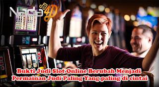 Bukti Judi Slot Online Berubah Menjadi Permainan Judi Paling Yang paling di cintai