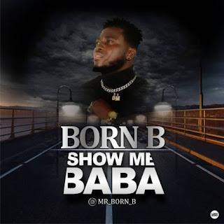 Born B - Show Me Baba