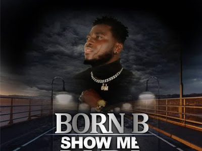 DOWNLOAD MP3: Born B - Show Me Baba