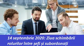 14 septembrie 2020: Ziua schimbării rolurilor între șefi și subordonați