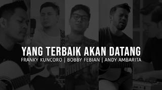 Franky Kuncoro, Bobby Febian, Andy Ambarita - Yang Terbaik Akan Datang (Lirik Chord)