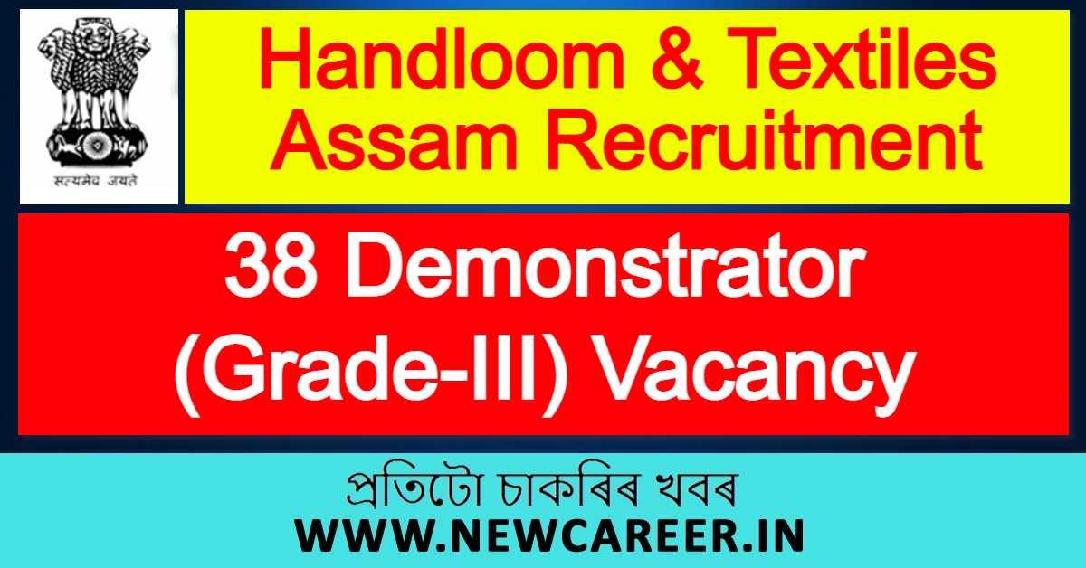 Handloom & Textiles Assam Recruitment 2021 : Apply For 38 Demonstrator (Grade-III) Vacancy