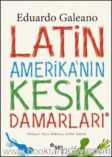 Eduardo Galeano - Latin Amerika'nın Kesik Damarları