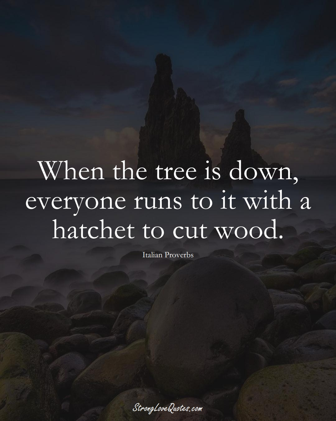 When the tree is down, everyone runs to it with a hatchet to cut wood. (Italian Sayings);  #EuropeanSayings