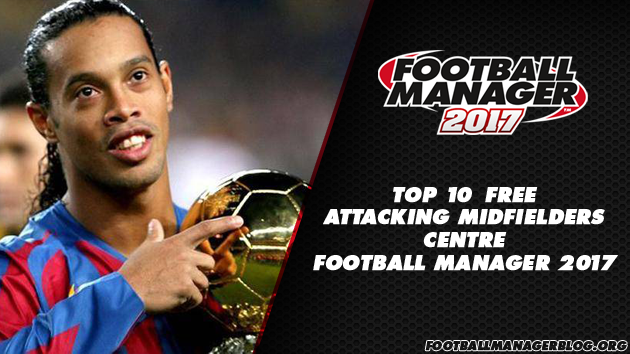 Top 10 Free Attacking Midfielders Centre in Football Manager 2017