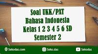soal ukk bahasa indonesia kelas 1 2 3 4 5 6 semester 2