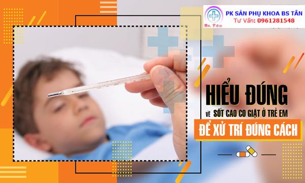 hiểu đúng về sốt cao co giật ở trẻ