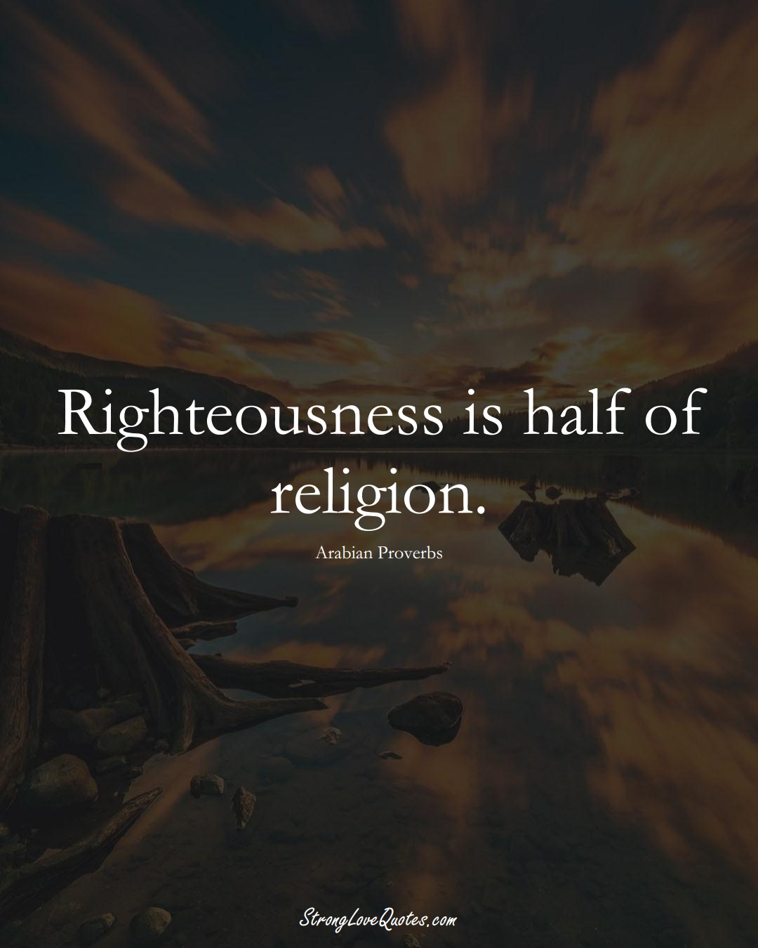 Righteousness is half of religion. (Arabian Sayings);  #aVarietyofCulturesSayings