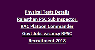 Physical Tests Details Rajasthan PSC Sub Inspector, RAC Platoon Commander Govt Jobs vacancy RPSC Recruitment 2018