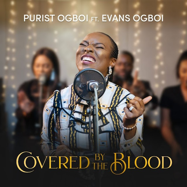 NEW MUSIC: COVERED BY THE BLOOD BY PURIST OGBOI FT. EVANS OGBOI | TWITTER: @PURIST_OGBOI @OGBOIEVANS