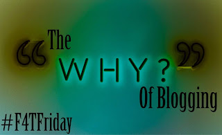 The Why of Blogging #F4TFriday #113