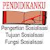 Pengertian Sosialisasi, Tujuan Sosialisasi dan Fungsi Sosialisasi