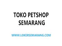 Lowongan Kerja Toko Petshop di Kota Semarang Juni 2021