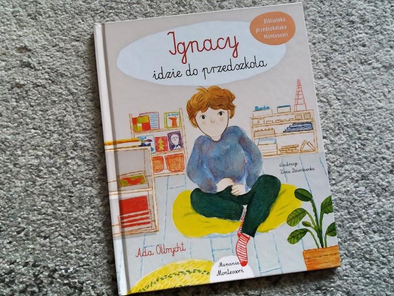 """Adaptacja nie zawsze musi być trudna: """"Ignacy idzie do przedszkola"""" - Ada Olbrycht"""