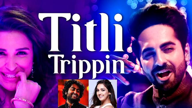 Titli Trippin Lyrics by Arijit and Neeti from movie Meri Pyaari Bindu