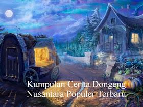 Kumpulan Cerita Dongeng Nusantara Populer Terbaru - Responsive Blogger Template