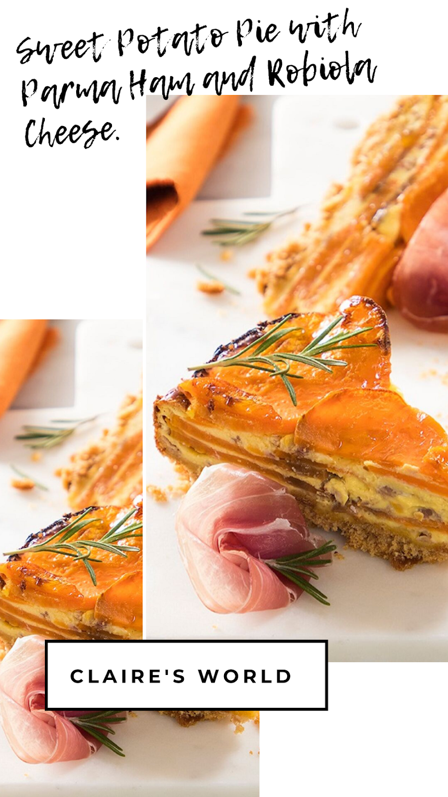 Sweet Potato Pie with Parma Ham and Robiola Cheese.