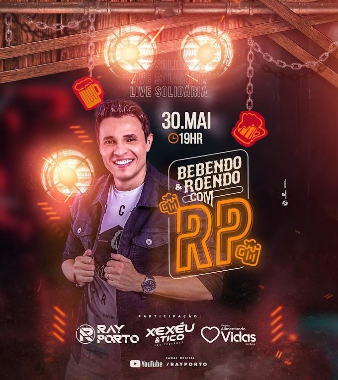 30/05/2020 Live Show do Ray Porto [Bebendo e Roendo com Ray Porto] Sábado - 19 horas