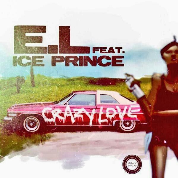 E.L - Crazy Love (feat. Ice Prince)