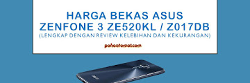 Harga Bekas Asus Zenfone 3 ZE520KL/Z017DB (Review Kelebihan dan Kekurangan)