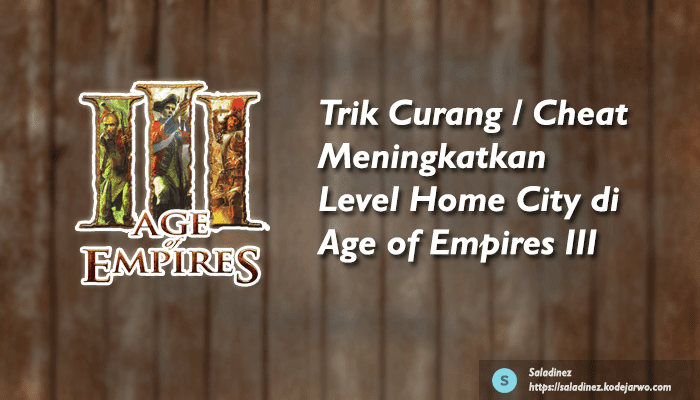 Trik Curang / Cheat Meningkatkan Level Home City di Age of Empires III