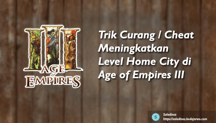 Trik Curang / Cheat Meningkatkan Level Home City di Age of Empires III