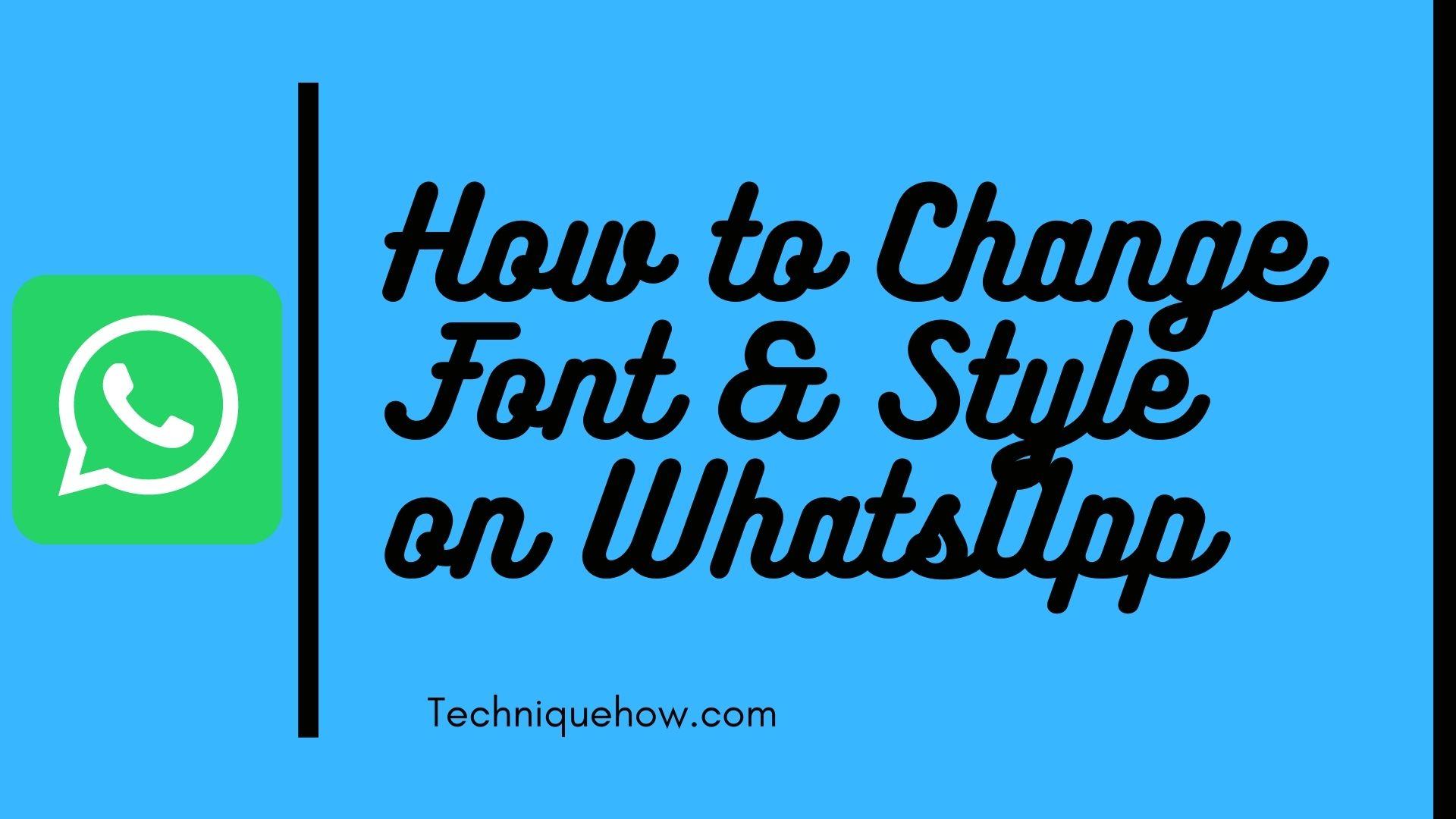 Change Font  Style on WhatsApp