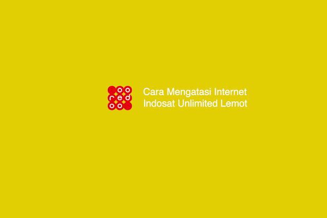 Cara Mengatasi Internet Indosat Unlimited Lemot
