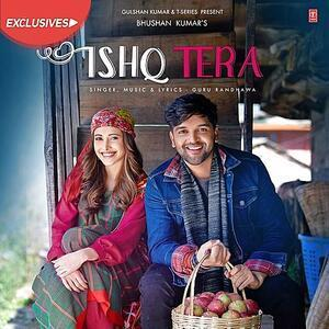 ishq tera song lyrics, ishq tera lyrics, ishq tera by guru randhawa lyrics