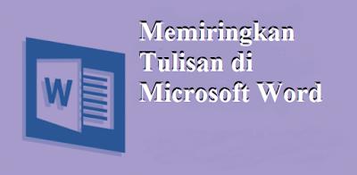 Memiringkan Tulisan di Microsoft Word
