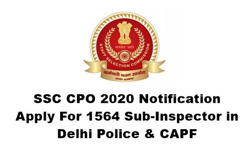 SSC CPO 2020 Notification : Apply For 1564 Sub-Inspector In Delhi Police & CAPF. Last Date: 16.07.2020